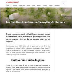 Les fertilisants naturels et le mythe de l'humus - Le jardin vivant