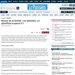 LE PARISIEN 12/04/12 Baisse de la fertilité : les phtalates, un plastifiant suspect n°1