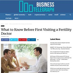 What to Know Before First Visiting a Fertility Doctor - BusinessTelegraph