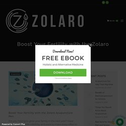 Know-How to Boost Your Fertility with the Zolaro Acupuncture Pen