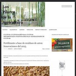 Fertilizante a base de residuos de arroz. Innovaciones del 2015.