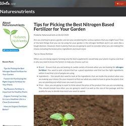 Tips for Picking the Best Nitrogen Based Fertilizer for Your Garden by Naturesnutrients