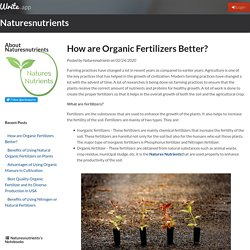 How are Organic Fertilizers Better? by Naturesnutrients