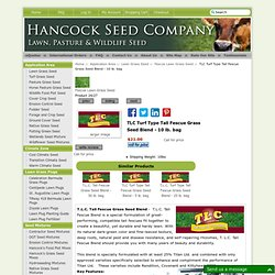 TLC Tall Fescue Grass Seed Blend - 10 lb. bag TLC Tall Fescue Grass Seed Blend - 10 lb. bag - $21.00 : Hancock Farm & Seed Company - Lawn, Pasture and Turf Grass Seed