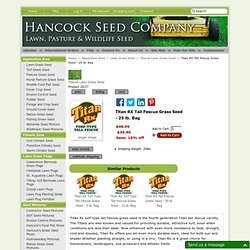 Titan RX Tall Fescue - 25 lb. Bag Titan RX Tall Fescue - 25 lb. Bag - $46.99 : Hancock Farm & Seed Company - Lawn, Pasture and Turf Grass Seed
