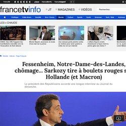 Fessenheim, Notre-Dame-des-Landes, chômage... Sarkozy tire à boulets rouges sur Hollande (et Macron)