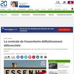 La centrale de Fessenheim définitivement débranchée NUCLEAIRE Si la doyenne des centrales française a été mise à l'arrêt, il faudra encore au moins 15 ans pour démonter les réacteurs 20 Minutes avec AFP Publié le 29/06/20 à 21h07 — Mis à jour le 30/06/