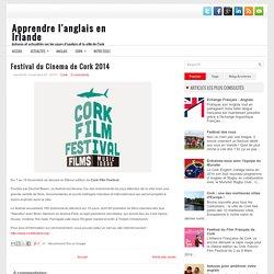 Festival du Cinema de Cork 2014 ~ Apprendre l'anglais en Irlande
