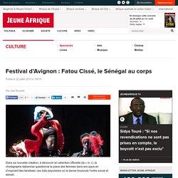 Festival d'Avignon : Fatou Cissé, le Sénégal au corps - JeuneAfrique.com
