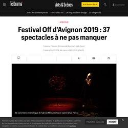 Festival Off d'Avignon 2019 : 21 spectacles à ne pas manquer - Arts et scènes