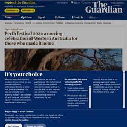 Perth festival 2021: a moving celebration of Western Australia for those who made it home