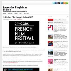 Festival du Film Français de Cork 2015 ~ Apprendre l'anglais en Irlande