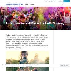 Insane Love for Holi Festival in Berlin Germany – Indo-German Blogger