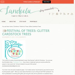 Landee See, Landee Do: Festival of Trees: Glitter Cardstock Trees - StumbleUpon