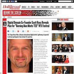 """Digital Domain Co-Founder Scott Ross Reveals Plan for """"Burning Man Meets TED"""" VFX Festival"""