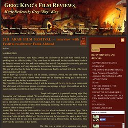 Greg King's Film Reviews » 2011 ARAB FILM FESTIVAL – interview with Festival co-director Fadia Abboud