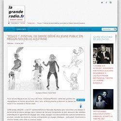 """""""Pouce !"""", Festival de danse dédié au jeune public en Région Nouvelle-Aquitaine - La Grande Radio .fr [BORDEAUX"""