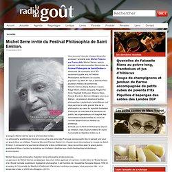 Michel Serre invité du Festival Philosophia de Saint Emilion.|La Radio du Goût