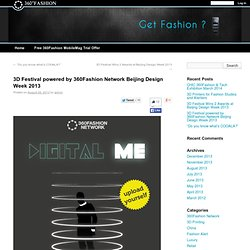 3D Festival powered by 360Fashion Network Beijing Design Week 2013 | 360Fashion Blog