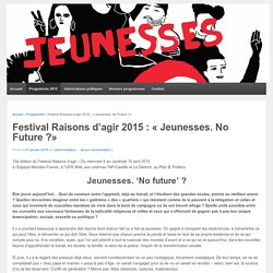 Festival Raisons d'agir 2015 : « Jeunesses. No Future ?»
