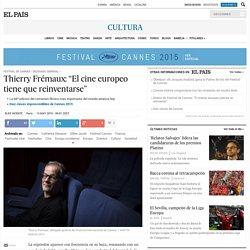 """Festival de Cannes 2015: Thierry Frémaux: """"El cine europeo tiene que reinventarse"""""""