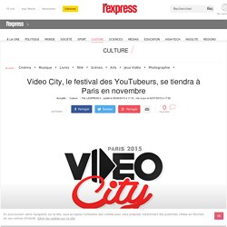 Video City, le festival des YouTubeurs, se tiendra à Paris en novembre