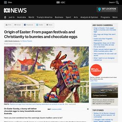 Origin of Easter: From pagan festivals and Christianity to bunnies and chocolate eggs