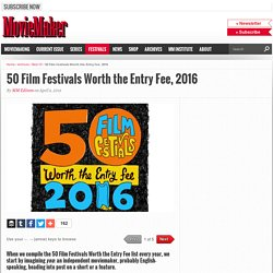 50 Film Festivals Worth the Entry Fee, 2016 - MovieMaker Magazine