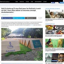 Voici la tente qu'il vous faut pour les festivals à venir cet été ! Vous allez adorer ce nouveau concept révolutionnaire !