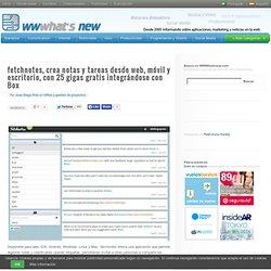 fetchnotes, crea notas y tareas desde web, móvil y escritorio, con 25 gigas gratis integrándose con Box