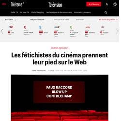 Les fétichistes du cinéma prennent leur pied sur le Web