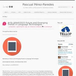 #cfp @fetlt2015 Future and Emerging Trends in Language Technologies - Pascual Pérez-Paredes Pascual Pérez-Paredes