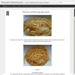 Brzuszki Łakomczuszki...: Fettuccine à la Alfredo, jejku jakie pyszne!
