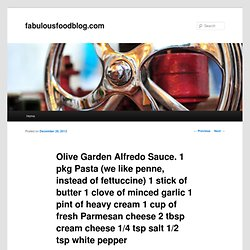 Olive Garden Alfredo Sauce. 1 pkg Pasta (we like penne, instead of fettuccine) 1 stick of butter 1 clove of minced garlic 1 pint of heavy cream 1 cup of fresh Parmesan cheese 2 tbsp cream cheese 1/4 tsp salt 1/2 tsp white pepper