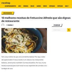 10 melhores receitas de Fettuccine Alfredo que são dignas de restaurante