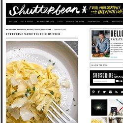 Fettucine with Truffle Butter - Shutterbean