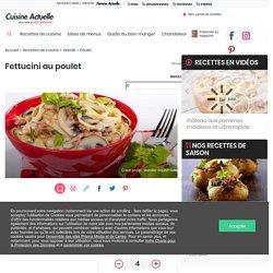 Fettucini au poulet facile : découvrez les recettes de Cuisine Actuelle