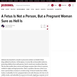 A Fetus Is Not a Person, But a Pregnant Woman Sure as Hell Is