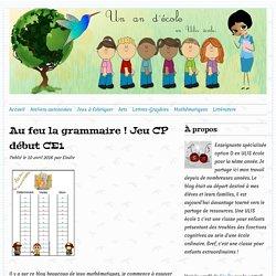 Au feu la grammaire ! Jeu CP début CE1 - Un an d'école