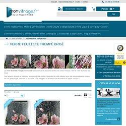 Verre Feuilleté Trempé Brisé - Monvitrage.fr