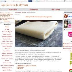 Pâte feuilletée maison express - Les Délices de Myriam