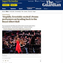 'I'm stupidly, feverishly excited': Proms performers on how they feel to be back on the Royal Albert Hall stage