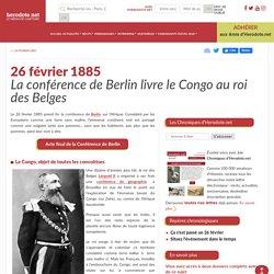 26 février 1885 - La conférence de Berlin livre le Congo au roi des Belges - Herodote.net
