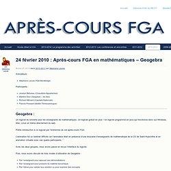 24 février 2010 : Après-cours FGA en mathématiques – Geogebra