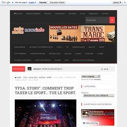 'FFSA. STORY' : COMMENT TROP TAXER LE SPORT… TUE LE SPORT.