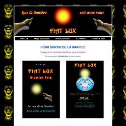 FIAT LUX illumini trip pour sortir de la matrice