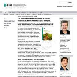FIBL 19/05/15 Les aliments bio allient durabilité et qualité Dans un nouveau dossier, des spécialistes du FiBL abordent les différents aspects de la qualité et de la durabilité des aliments biologiques et conventionnels.