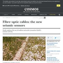 Fibre-optic cables: the new seismic sensors