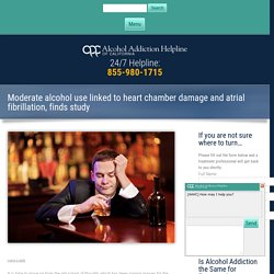 Moderate alcohol use linked to heart chamber damage and atrial fibrillation, finds study - Alcohol Addiction Helpline of California