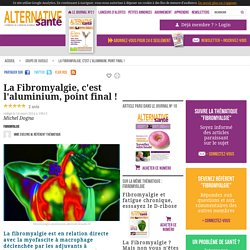 La Fibromyalgie, c'est l'aluminium, point final !